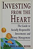 Jack A. Brill: Investing From The Heart: The Guide to Socially Responsible Investments and Money Management