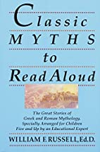 Classic Myths to Read Aloud by William F.…