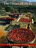 Lanza, Anna T.: The Heart of Sicily : Recipes and Reminiscences of Life at Regaleali, a Country Estate