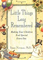 Little Things Long Remembered: Making Your…