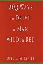 203 Ways to Drive a Man Wild in Bed by…