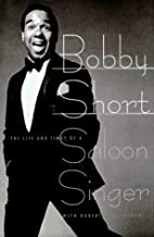 Bobby Short : the life and times of a saloon…