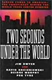 Dwyer, Jim: Two Seconds under the World : Terror Comes to America: The Conspiracy Behind the World Trade Center Bombing