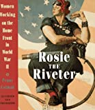 Colman, Penny: Rosie the Riveter : Women Working on the Home Front in World War II