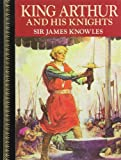 Knowles, James: King Arthur and His Knights