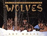 Wolfe, Art: In the Presence of Wolves