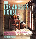 Street-Porter, Tim: The Los Angeles House: Decoration and Design in America's 20th-Century City