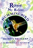 Heidcamp, Arnette: Rosie: My Rufous Hummingbird