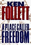 Follett, Ken: A Place Called Freedom