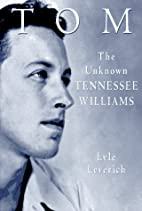 Tom: The Unknown Tennessee Williams by Lyle…
