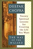 Chopra, Deepak: The Way of the Wizard: 20 Lessons for Living a Magical Life