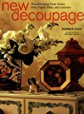 Rice, Durwin: New Decoupage: Transforming Your Home With Paper, Glue, and Scissors