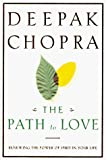 Chopra, Deepak: The Path to Love: Renewing the Power of Spirit in Your Life