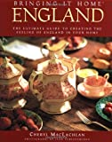 MacLachlan, Cheryl: The Ultimate Guide to Creating the Feeling of England in Your Home