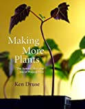 Druse, Kenneth: Making More Plants: The Science, Art and Joy of Propagation