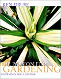 Druse, Kenneth: Passion for Gardening: Inspiration for a Lifetime