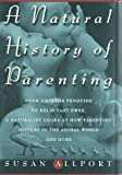Allport, Susan: A Natural History of Parenting: From Emperor Penguins to Reluctant Ewes, a Naturalist Looks at Parenting in the Animal World and Ours