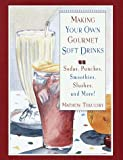 Tekulsky, Mathew: Making Your Own Gourmet Soft Drinks : Sodas, Punches, Smoothies, Slushes and More!