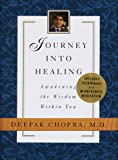 Chopra, Deepak: Journey into Healing: Awakening the Wisdom Within You