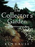 Druse, Ken: The Collector's Garden : Designing with Extraordinary Plants
