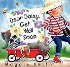 Dear Daisy, Get Well Soon by Maggie Smith