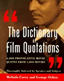 Corey, Melinda: The Dictionary of Film Quotations: 6,000 Provocative Movie Quotes from 1,000 Movies