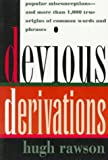 Rawson, Hugh: Devious Derivations : Popular Misconceptions--and More than 1,000 True Origins of Common Words and Phrases