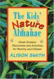 Smith, Alison: The Kids' Nature Almanac: Great Outdoor Discoveries and Activities for Parents and Children