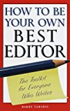 Tarshis, Barry: How to Be Your Own Best Editor : The Toolkit for Everyone Who Writes