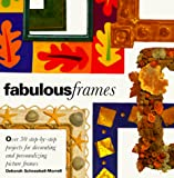 Schneebeli-Morrell, Deborah: Fabulous Frames: Thirty Step-by-Step Projects for Decorating and Personalizing Picture Frames