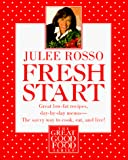 Rosso, Julee: Fresh Start: Great Low-Fat Recipes, Day-by-Day Menus--The Savvy Way to Cook, Eat, and Live (The great good food series)