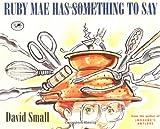 Small, David: Ruby Mae Has Something to Say