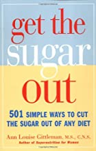 Get the Sugar Out: 501 Simple Ways to Cut…