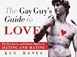 Hanes, Ken: The Gay Guy's Guide to Love : The Dos, Don'ts and Definite Maybes of Dating and Mating