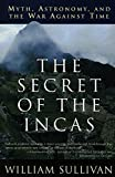 Sullivan, William: The Secret of the Incas: Myth, Astronomy, and the War Against Time