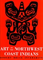 Art of the Northwest Coast Indians by Robert…
