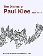 The Diaries of Paul Klee, 1898-1918 by Paul…