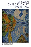 Selz, Peter: German Expressionist Painting