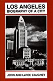 Caughey, John: Los Angeles: Biography of a City