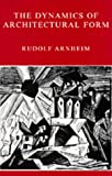 Arnheim, Rudolf: The Dynamics of Architectural Form: Based on the 1975 Mary Duke Biddle Lectures at the Cooper Union