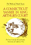 Mark Twain: A Connecticut Yankee in King Arthur's Court (The Works of Mark Twain, Volume 9)