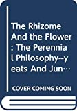Olney, James: The Rhizome and the Flower: The Perennial Philosophy--Yeats and Jung