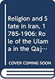 Algar, Hamid: Religion and State in Iran 1785-1906: The Role of the Ulama in the Qajar Period.