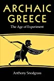 Snodgrass, Anthony: Archaic Greece: The Age of Experiment