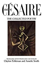 Aime Cesaire, The Collected Poetry by Aimé…