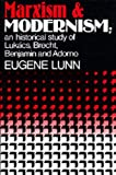 Lunn, Eugene: Marxism and Modernism: An Historical Study of Lukacs, Brecht, Benjamin, and Adorno