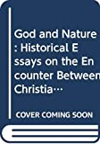 Numbers, Ronald L.: God and Nature: Historical Essays on the Encounter Between Christianity and Science