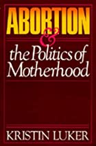 Abortion and the Politics of Motherhood by…