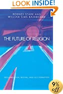 The Future of Religion: Secularization, Revival and Cult Formation