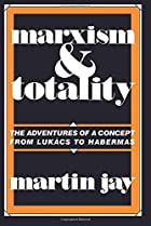 Marxism and Totality: The Adventures of a…